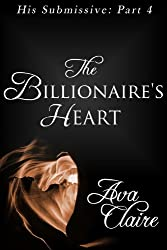The Billionaire's Heart (His Submissive, Part Four) (His Submissive Series Book 4)