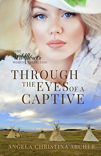 Through the Eyes of a Captive (The Wildflower Women Collection Book 3) ()