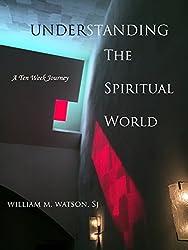 Understanding the Spiritual World: A Ten Week Journey