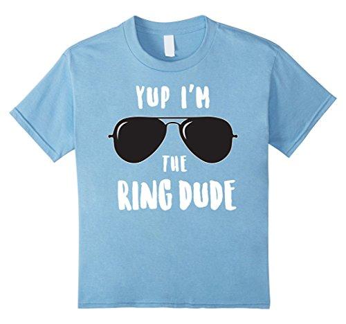 Kids Yup I'm The Ring Dude TShirt | Cool Ring Bearer Wedding Gift 6 Baby Blue