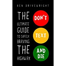 Don't Text and Die: The Ultimate Guide to Safely Braving the Highway