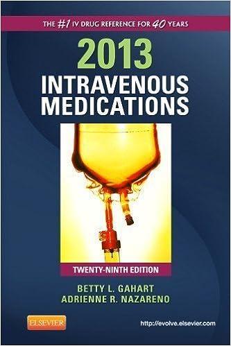 2013 Intravenous Medications: A Handbook for Nurses and Health Professionals, 29e (Intravenous Medications: A Handbook for Nurses & Allied Health Professionals) 29th (twenty-ninth) Edition by Gahart RN, Betty L., Nazareno PharmD, Adrienne R. published by Mosby (2012)