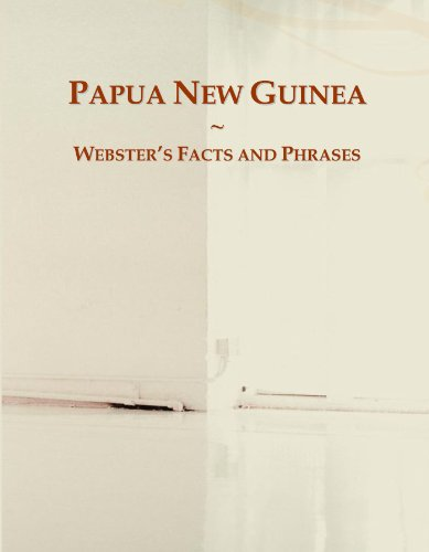 Papua New Guinea: Webster's Facts and Phrases...