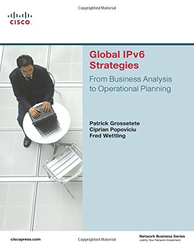 Global IPv6 Strategies: From Business Analysis to Operational Planning Patrick Grossetete