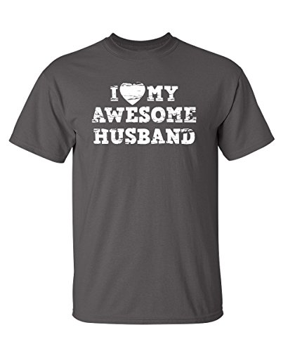 I Love My Awesome Husband Graphic Novelty Sarcastic Funny T Shirt L Charcoal (My Husband Has The Best Wife)