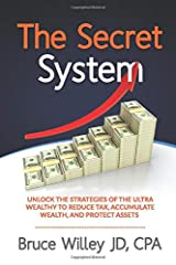 The Secret System: Unlock the Strategies of the Ultra Wealthy to Reduce Tax, Accumulate Wealth and Protect Assets Paperback