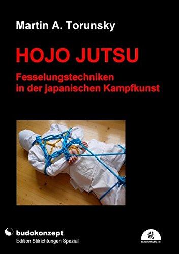 Hojo Jutsu - Fesselungstechniken in der japanischen Kampfkunst: Binde-, Transport-, Kampf- und Foltertechniken mit dem Seil