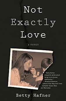 Not Exactly Love: A Memoir by [Hafner, Betty]