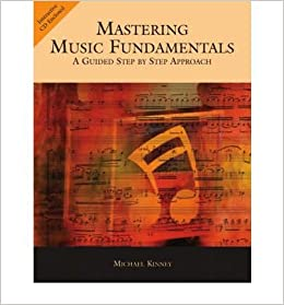 [(Mastering Music Fundamentals: A Guided Step by Step Approach)] [Author: Michael Kinney] published on (July, 2004)