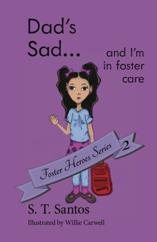 Dad's Sad...: and I'm in foster care (Foster Heroes Series) (Volume 2)