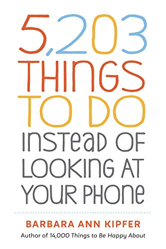 Book Cover: 5,203 Things to Do Instead of Looking at Your Phone