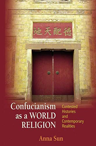 Confucianism as a World Religion: Contested Histories and Contemporary Realities pdf
