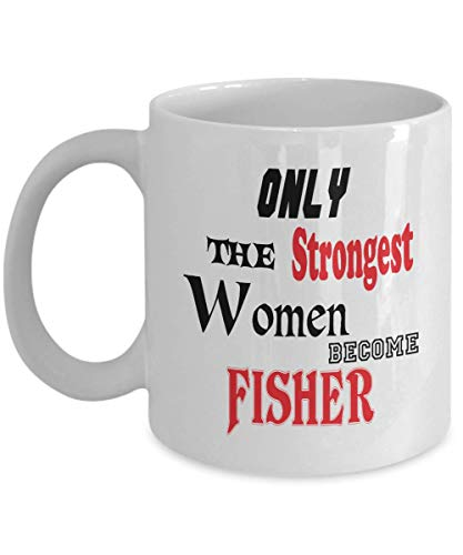 11oz White Mug Fisher Mug Gifts Only the Strongest Women Become Fisher Gift Idea for Special Present for The Best One,al7002a -