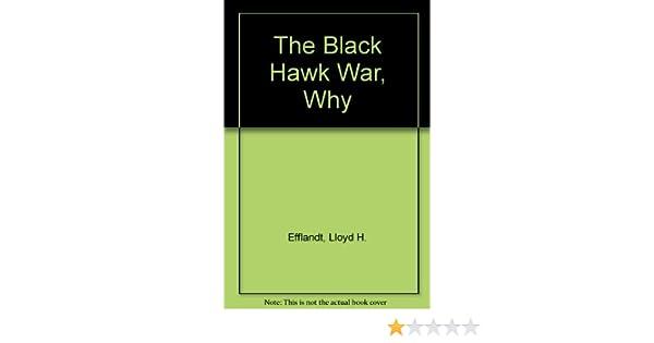 The Black Hawk War Why Lloyd H Efflandt 9780961793807 Amazon