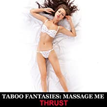 Taboo Fantasies: Massage Me Audiobook by  Thrust Narrated by Cheyanne Humble