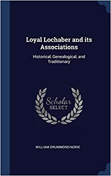 Book Loyal Lochaber and its Associations: Historical, Genealogical, and Traditionary