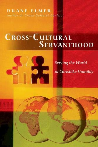 Cross-Cultural Servanthood: Serving the World in Christlike Humility by Duane Elmer.pdf
