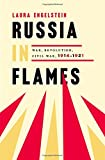 Russia in Flames: War, Revolution, Civil War, 1914 - 1921