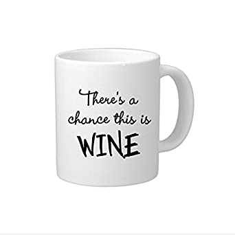 0fc45af5f4f Funny Coffee Mug with Sayings Quote Coffee Mug Cup There's A Chance This Is  Wine Coffee