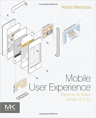 Mobile User Experience: Patterns to Make Sense of it All by Adrian Mendoza (2013-11-11)