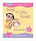 Songs For Little Hands: Activity Guide & CD (Baby Sign Language Basics)