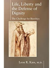 Life Liberty & the Defense of Dignity: The Challenge for Bioethics