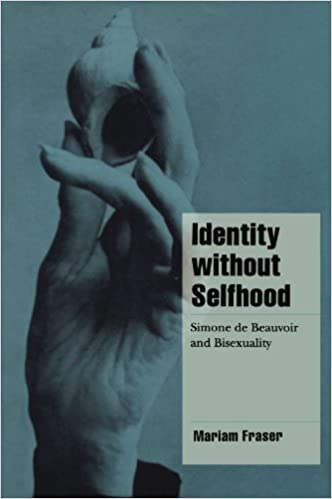 Book Identity without Selfhood: Simone de Beauvoir and Bisexuality (Cambridge Cultural Social Studies) by Mariam Fraser (1999-05-13)