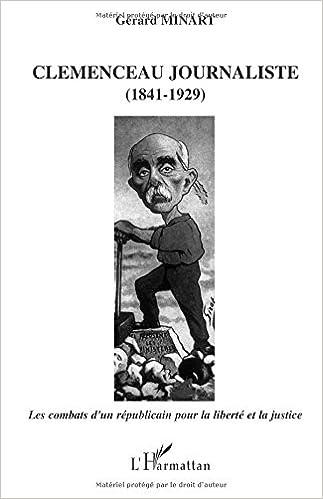En ligne téléchargement Clemenceau journaliste (1841-1929) : Les combats d'un républicain pour la liberté et la justice pdf, epub ebook