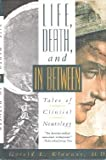 Life, Death, and in Between : Tales of Clinical Neurology, Klawans, Harold L., 1557785260
