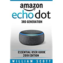 Amazon Echo Dot 3rd Generation: Essential User Guide 2019 Edition (Amazon Echo Alexa Book 1)
