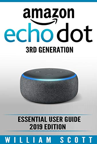 Amazon Echo Dot 3rd Generation: Essential User Guide 2019 Edition (Amazon Echo Alexa Book 1)