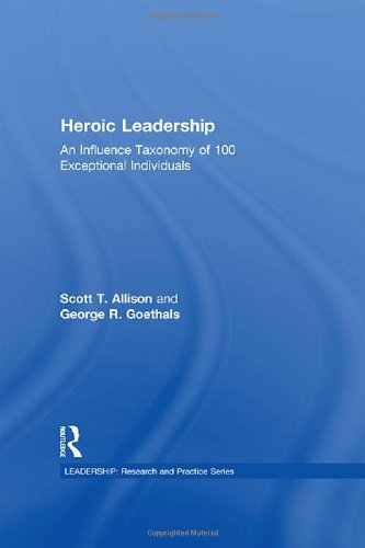 Books : Heroic Leadership: An Influence Taxonomy of 100 Exceptional Individuals (Leadership: Research and Practice)