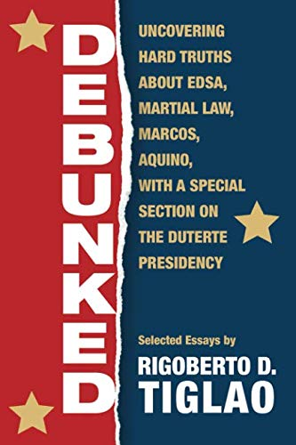 Debunked: Uncovering hard truths about EDSA, Martial Law, Marcos, Aquino, with a special section on the Duterte Presidency