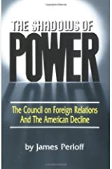 The Shadows of Power: The Council on Foreign Relations and the American Decline Paperback