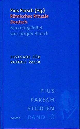 Römisches Rituale Deutsch: Neu eingeleitet von Jürgen Bärsch. Festgabe für Rudolf Pacik (Pius-Parsch-Studien)