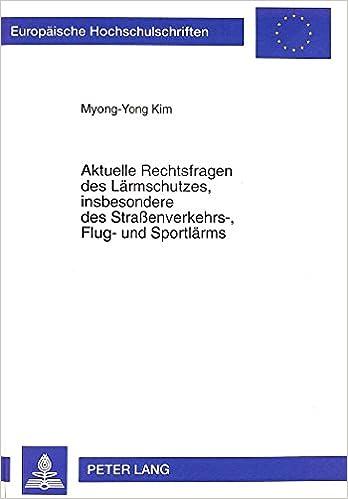 Book Aktuelle Rechtsfragen Des Laermschutzes, Insbesondere Des Strassenverkehrs-, Flug- Und Sportlaerms (Europaeische Hochschulschriften / European University Studie)