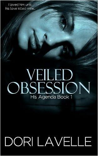 Veiled Obsession (His Agenda 1) (Volume 1): Dori Lavelle ...