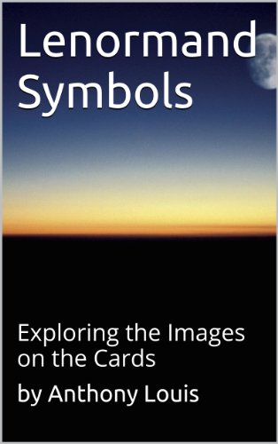 Download Lenormand Symbols: Exploring the Origins of the Images on the Cards Pdf