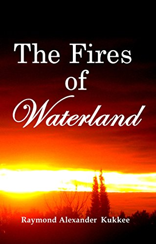 The Fires of Waterland by [Kukkee, Raymond Alexander]