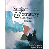 Subject and Strategy : A Rhetoric Reader, Paul Eschholz, 0312002777