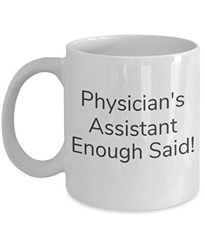 (Physician's Assistant Enough Said mug   physicians assistant   coffee   tea   gift idea for physician assistant (11oz))