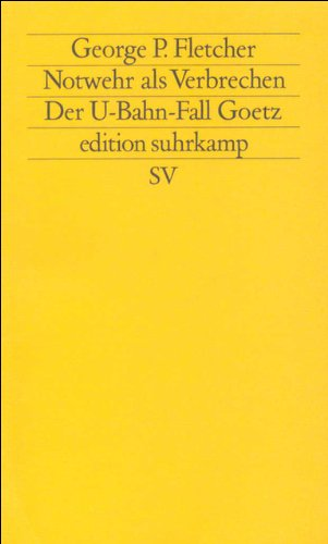 Notwehr als Verbrechen: Der U-Bahn-Fall Goetz (edition suhrkamp)