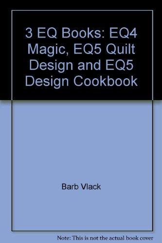 3 EQ Books: EQ4 Magic, EQ5 Quilt Design and EQ5 Design Cookbook