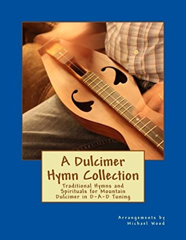 A Dulcimer Hymn Collection: Traditional Hymns and Spirituals for Mountain Dulcimer in D-A-D Tuning - Dulcimer Book