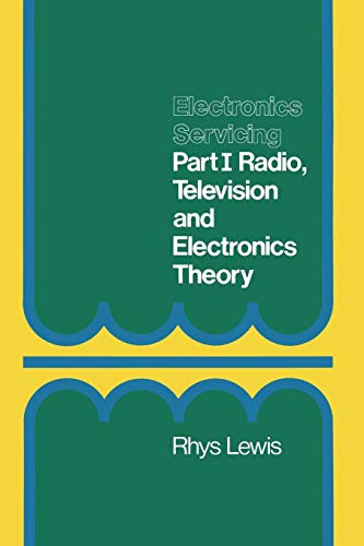 Electronics Servicing: Part 1 Radio, Television and Electronics Theory City and Guilds of London Institute Course 224