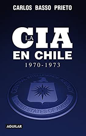 La CIA en Chile 1970-1973 eBook: Basso Prieto, Carlos: Amazon.es ...