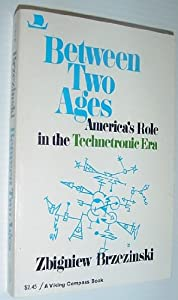 Between Two Ages: America's Role in the Technetronic Era from Penguin Books