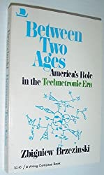 Between Two Ages: America's Role in the Technetronic Era