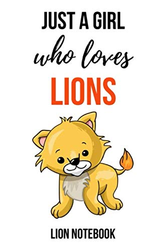 (Just A Girl Who Loves Lions: Cute Journal / Notebook / Notepad / Diary, Gifts For Lion Lovers (Lined, 6