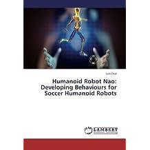 Humanoid Robot Nao: Developing Behaviours for Soccer Humanoid Robots